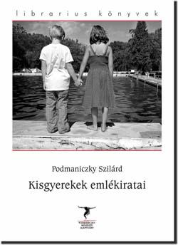 Podmaniczky Szilárd: Kisgyerekek emlékiratai, novellák,