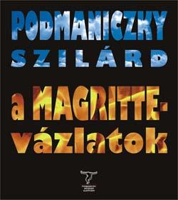 Podmaniczky Szilárd: A Magritte-vázlatok, kisprózák Magritte festményekhez,