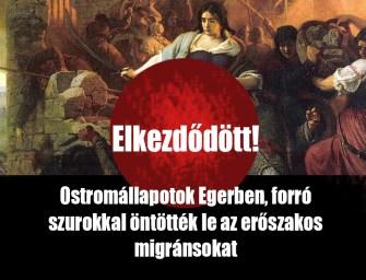 Ostromállapot Egerben: szurokkal öntötték le az erőszakos migránsokat