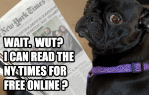 Wait. Wut? I can read the NY Times for free online?