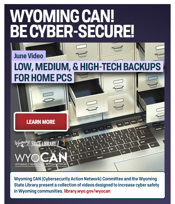 """Keyboard and filing drawers together. Text reads """"WYOMING CAN! BE CYBER-SECURE! June Video: Low, Medium, & High-Tech Backups for Home PCs"""" has """"Learn More"""" button."""