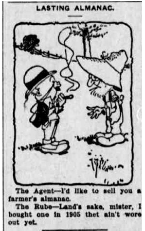 """Cartoon of two people talking. Title: """"LASTING ALMANAC."""" Text: """"The agent – I'd like to sell you a farmer's almanac. The Rube – Land's sake, mister, I bought one in 1905 that ain't wore out yet."""""""