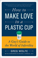 cover for How to make love to a plastic cup