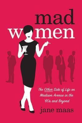 Cover of Mad women - The Other Side of Life on Madison Avenue in the 1960s and Beyond