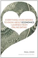 Cover of Everything I ever needed to know about economics I learned from online dating