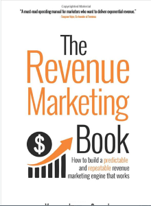 Book Cover: The Revenue Marketing Book : How to build a predictable and repeatable revenue marketing engine that works