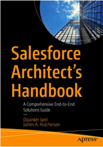 Book Cover: Salesforce Architect's Handbook: A Comprehensive End-to-End Solutions Guide