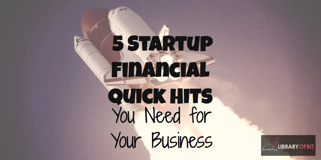 5 #Startup Financial Quick Hits You Need for Your Business