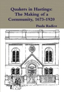 Radice, Paula. Quakers in Hastings: the making of a community, 1673-1920. Hastings: Hastings Meeting, 2016