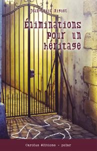 Eliminations pour un héritage, un roman d'enquête dans les spécialités orléanaises, par Jean-Louis Riguet