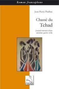 Chassé du Tchad, un livre de Jean-Pierre Paulhac écrivain poète