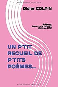 """Un recueil de Didier Colpin, titré Un p'tit recueil de p'tits poèmes..."""""""