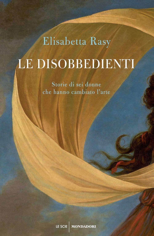 Copertina di Le disobbedienti di Elisabetta Rasy