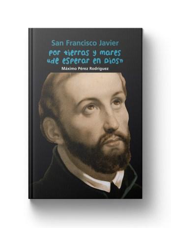 SAN FRANCISCO JAVIER Por tierras y mares de esperar en Dios