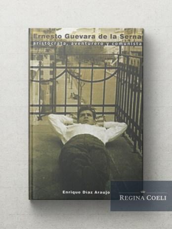 ERNESTO GUEVARA DE LA SERNA Aristocrata, aventurero y comunista