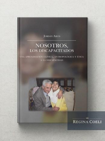 NOSOTROS, LOS DISCAPACITADOS Una aproximación clínica, antropológica y ética a la discapacidad