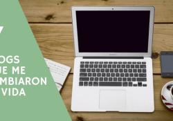 Blogs que me cambiaron la vida