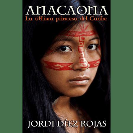 Anacaona, la última preincesa del Caribe, una novela de Jordi Díez