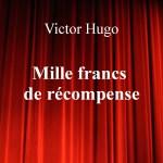 Mille francs de récompense de Victor Hugo – Edition