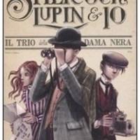 """""""Sherlock, Lupin & io. Il trio della dama nera"""" di Alessandro Gatti (alias Irene Adler), Il battello a Vapore, Piemme"""