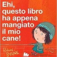 """""""Ehi, questo libro ha appena mangiato il mio cane!"""" di Richard Byrne, Gallucci"""