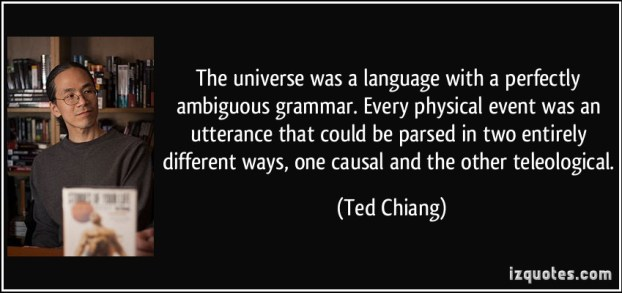 quote-the-universe-was-a-language-with-a-perfectly-ambiguous-grammar-every-physical-event-was-an-ted-chiang-218554