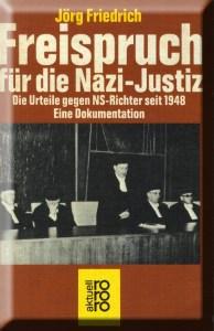 Jörg Friedrich | Freispruch für die Nazi-Justiz