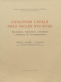Cançoner català dels segles XVI-XVIII. Recopilació, transcripció, comentaris i realització de l'acompanyament per Miquel Querol i Gavaldà