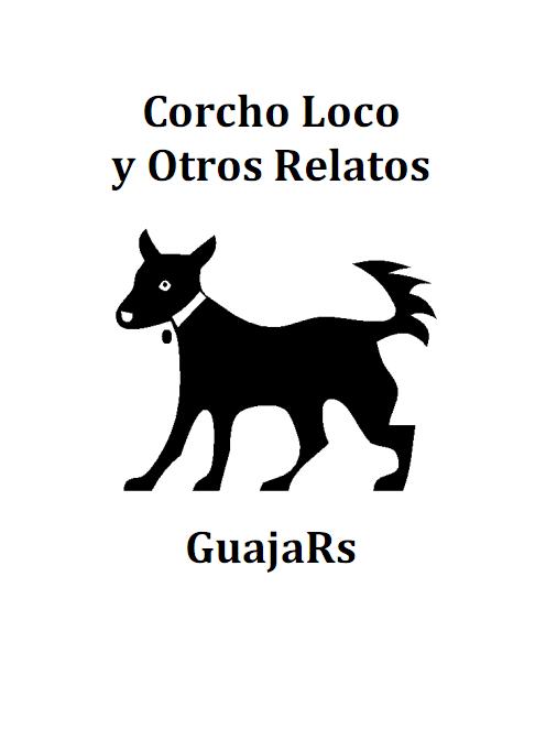 Corcho Loco y Otros Relatos, de GuajaRs