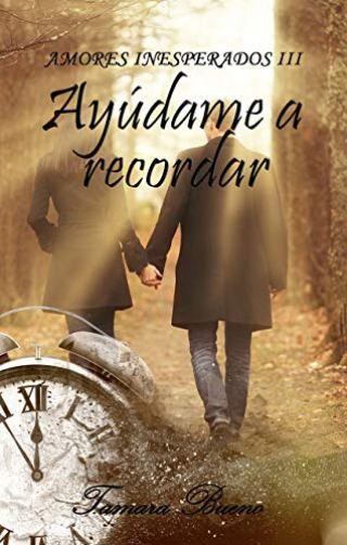 Ayúdame a recordar (Amores inesperados 3) de Tamara Bueno pdf