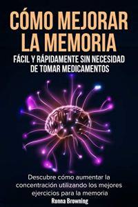 Cómo Mejorar la Memoria Fácil y Rápidamente Sin Necesidad de Tomar Medicamentos