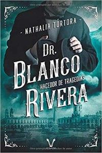 Dr. Blanco Rivera: hacedor de tragedias