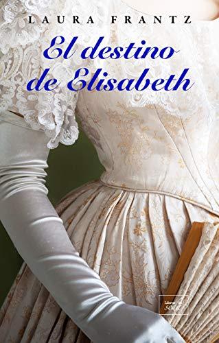 El destino de Elisabeth de Laura Frantz