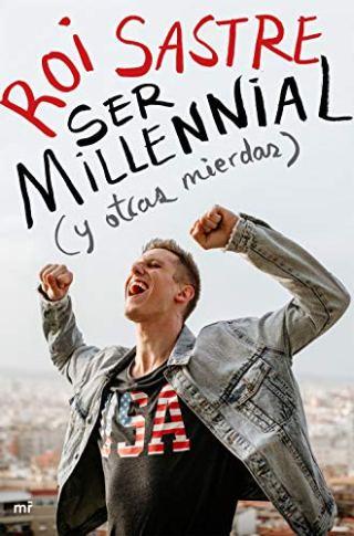 Ser millennial (y otras mierdas) de Roi Sastre pdf