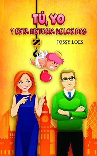 Tú, yo y esta historia de los dos de Jossy Loes pdf
