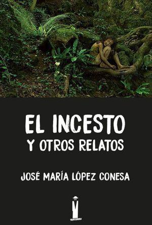 Portada El incesto y otros relatos de José María López Conesa