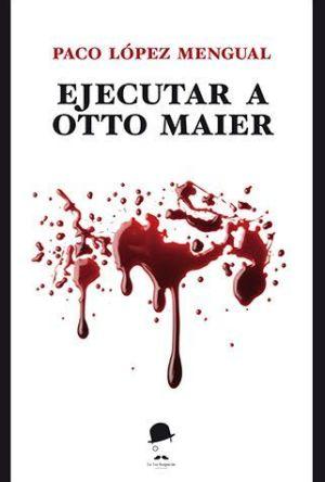 Portada Ejecutar a Otto Maier de Paco López Mengual