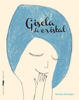 """""""Gisela de cristal"""", de Beatrice Alemagna. Editorial Libros del Zorro Rojo."""