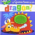 ¿Quieres tocar a un dragón? (Castellano - A PARTIR DE 0 AÑOS - PROYECTO DE 0 A 3 AÑOS - Libros sensoriales) (Español) Tapa dura