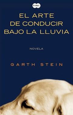 Garth Stein. El arte de  conducir bajo la lluvia. Berta Ruiz