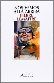 "Pierre Lemaitre.  ""Nos vemos allá arriba"". Marta Valls"