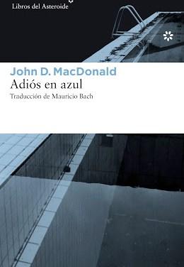 John D. MacDonald. Adiós en azul.  Libros del Asteroide