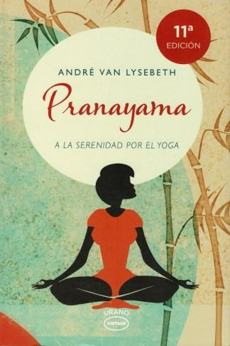 PRANAYAMA. A la serenidad por el yoga