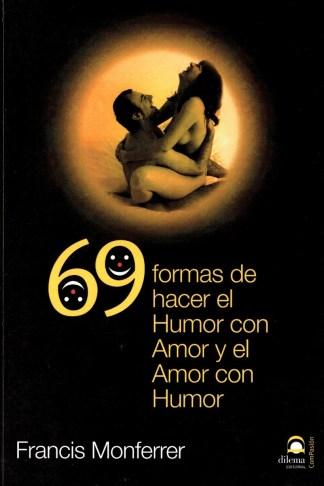 69 FORMAS DE HACER EL HUMOR CON AMOR Y EL AMOR CON HUMOR