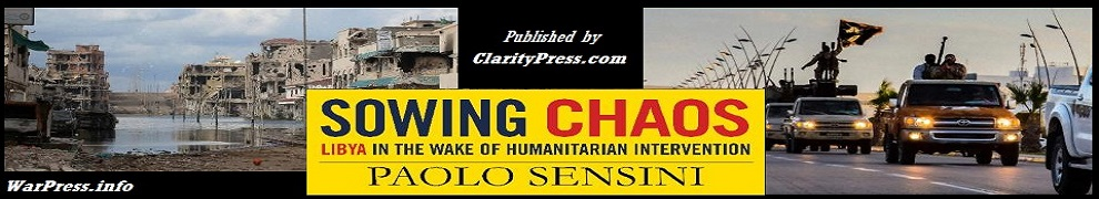 """Sowing Chaos: Libya in the Wake of Humanitarian Intervention"", by Paolo Sensini [Book Excerpts]"