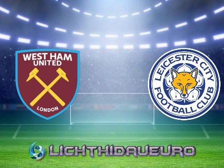 Soi kèo West Ham vs Leicester City, 20h05 ngày 11/04/2021