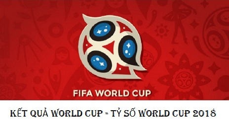 KET QUA WORLD CUP - TY SO WORLD CUP 2018