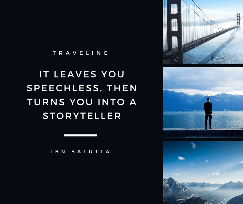 Traveling it leaves you speechless then turns you into a storyteller