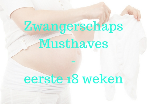 Zwangerschaps musthaves van de eerste 18 weken…