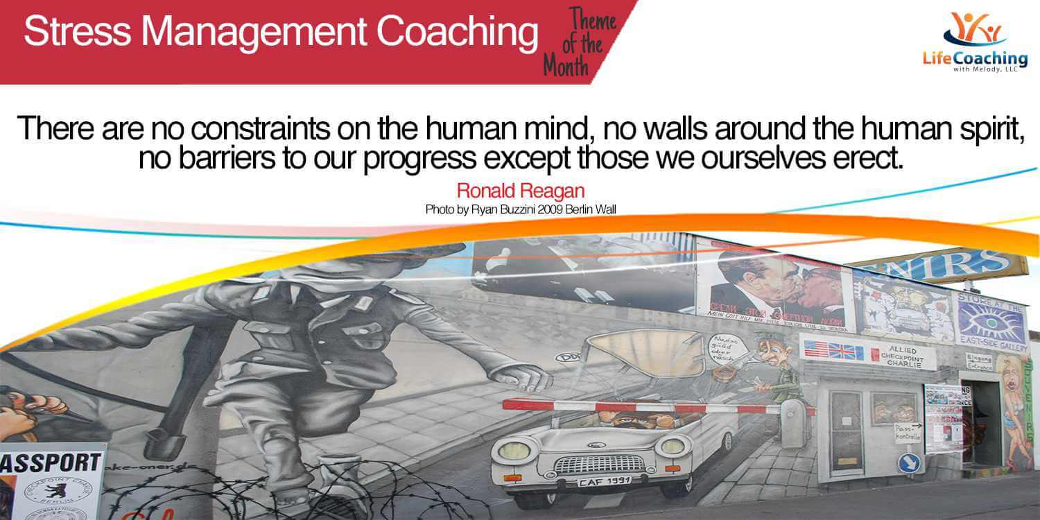 """Stress Management Quote and image of the Berlin Wall: """"There are no constraints on the human mind, no walls around the human spirit, no barriers to our progress except those we ourselves erect."""" -Ronald Reagan"""